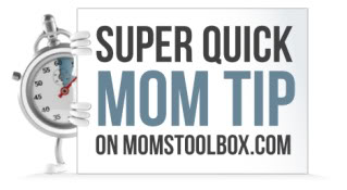 Super Quick Mom Tip